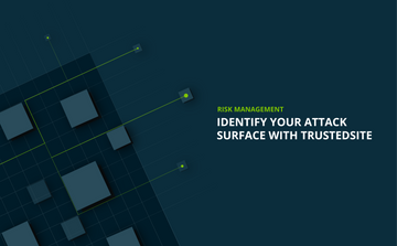 How TrustedSite Security can help you identify your organization's attack surface