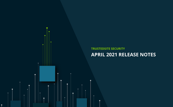 What's new with TrustedSite Security | April 2021 Release Notes